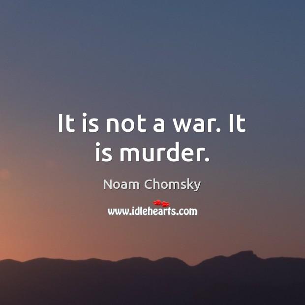 It is not a war. It is murder. Image