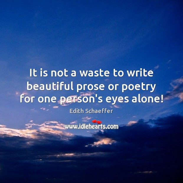 It is not a waste to write beautiful prose or poetry for one person's eyes alone! Image