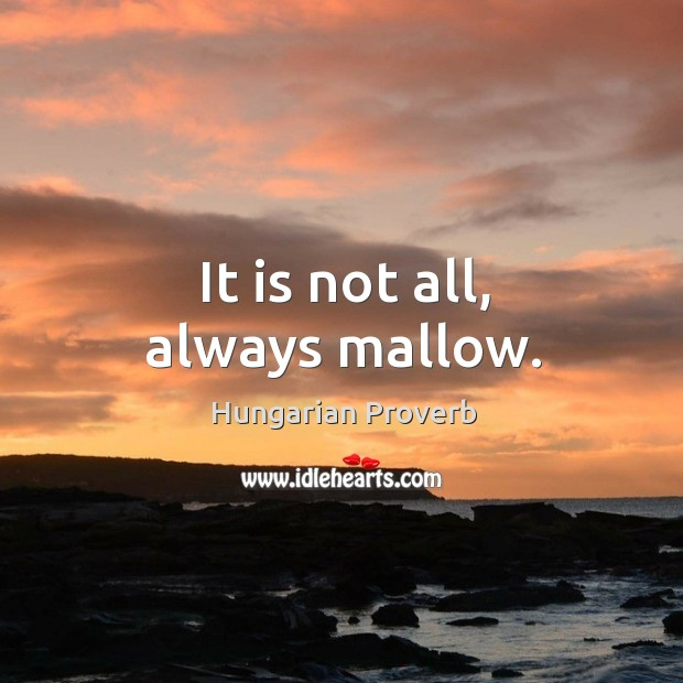 Image, It is not all, always mallow.