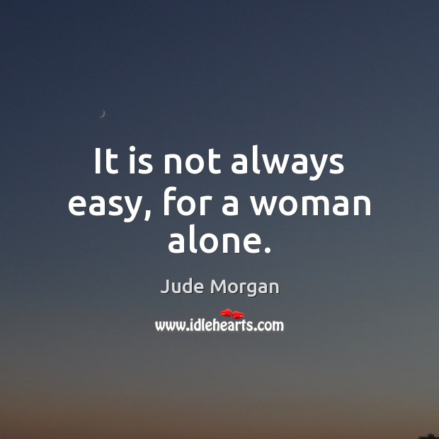 It is not always easy, for a woman alone. Image