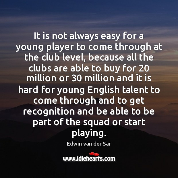 It is not always easy for a young player to come through Image