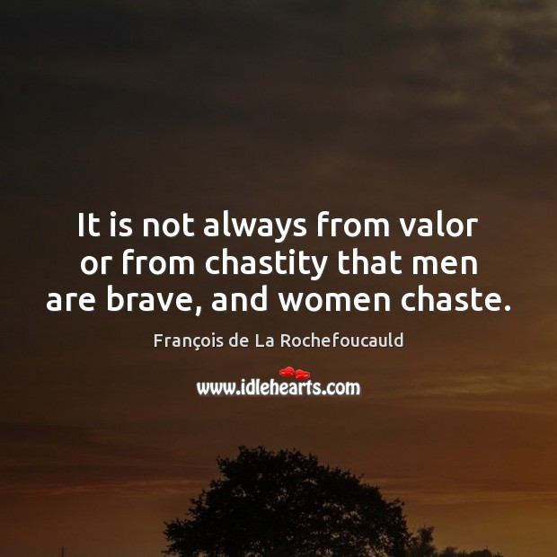 Image, It is not always from valor or from chastity that men are brave, and women chaste.