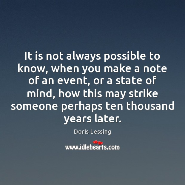 It is not always possible to know, when you make a note Doris Lessing Picture Quote