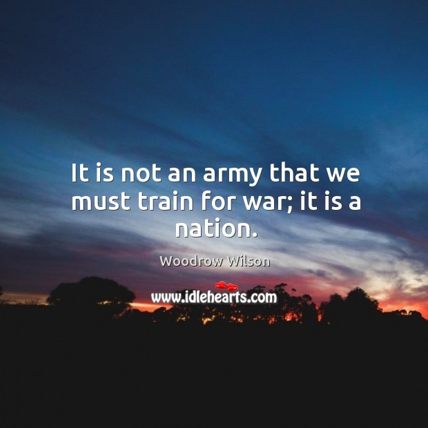 Image, It is not an army that we must train for war; it is a nation.