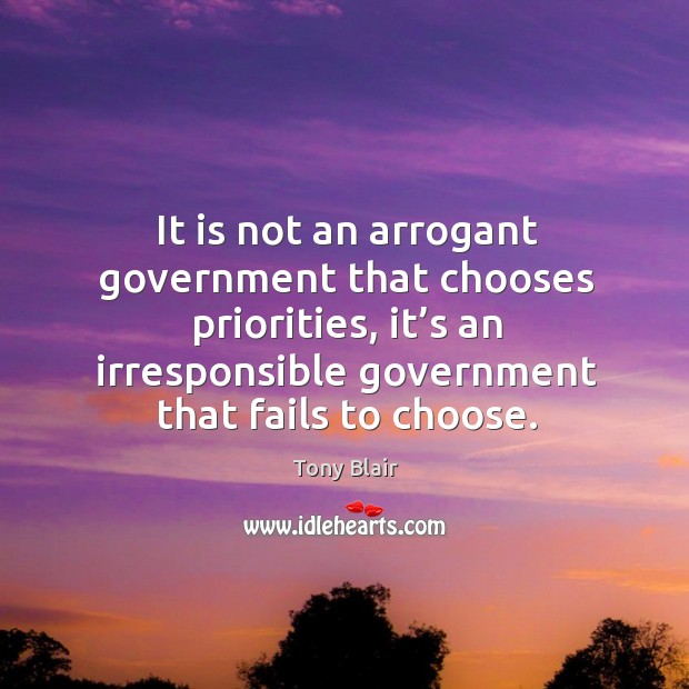 Image, It is not an arrogant government that chooses priorities, it's an irresponsible government that fails to choose.