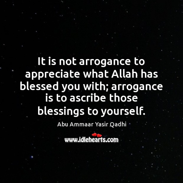 Image, It is not arrogance to appreciate what Allah has blessed you with;