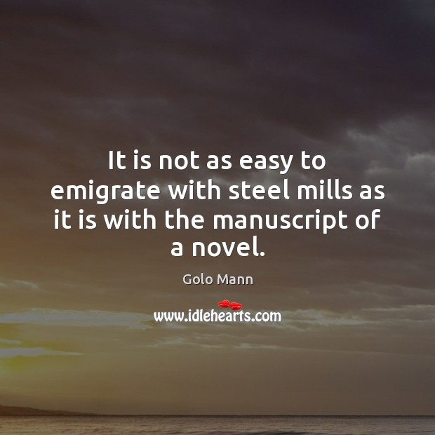 It is not as easy to emigrate with steel mills as it is with the manuscript of a novel. Image