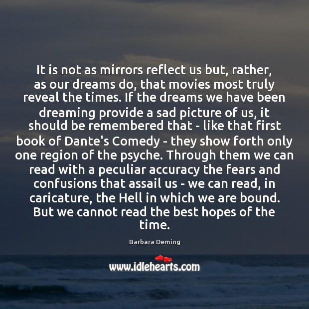 It is not as mirrors reflect us but, rather, as our dreams Image