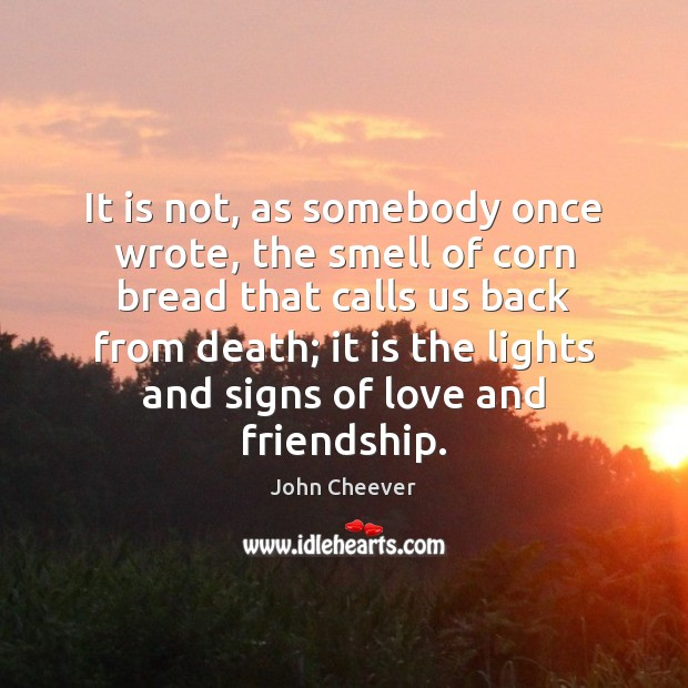 It is not, as somebody once wrote, the smell of corn bread John Cheever Picture Quote