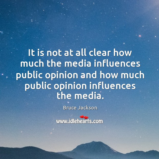 It is not at all clear how much the media influences public opinion and how much public opinion influences the media. Image
