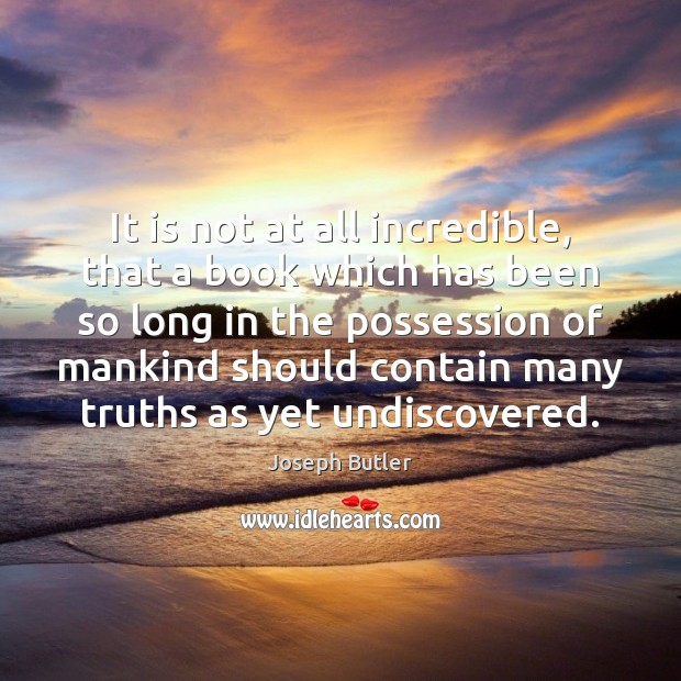 It is not at all incredible, that a book which has been Joseph Butler Picture Quote
