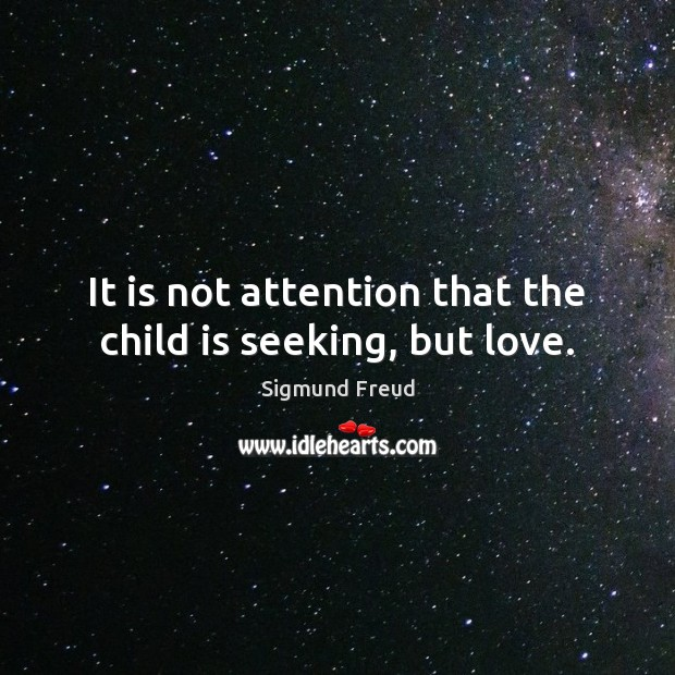 It is not attention that the child is seeking, but love. Image
