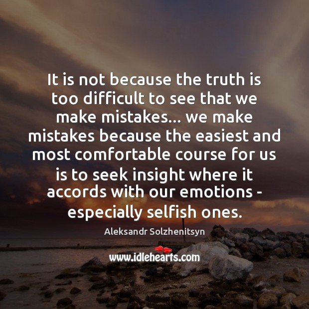 It is not because the truth is too difficult to see that Aleksandr Solzhenitsyn Picture Quote
