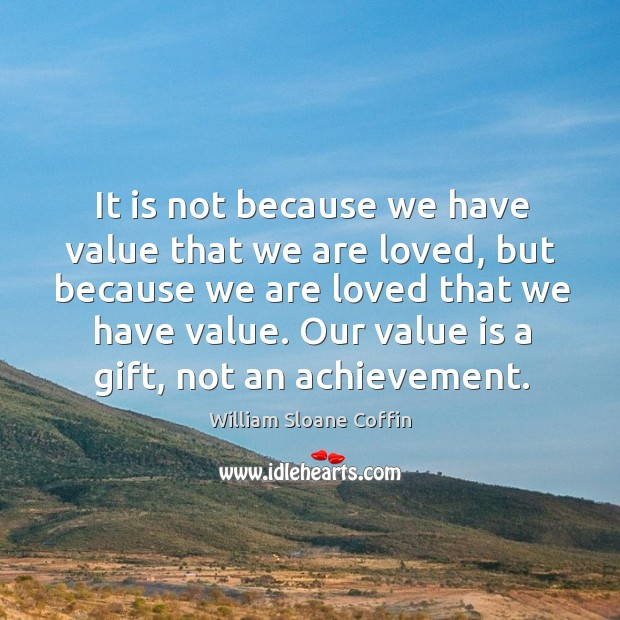 It is not because we have value that we are loved, but Image