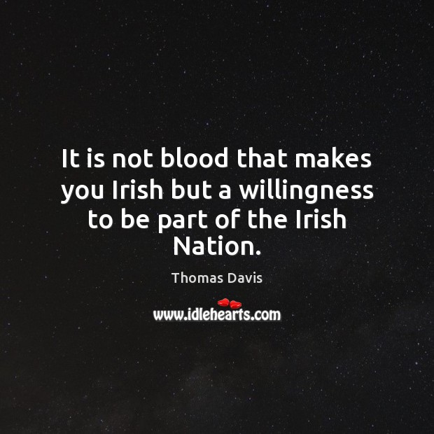 It is not blood that makes you Irish but a willingness to be part of the Irish Nation. Image
