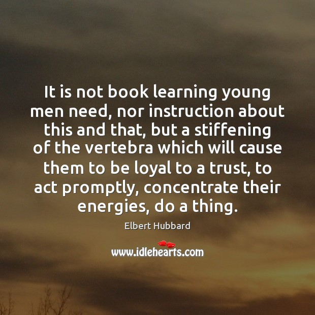 It is not book learning young men need, nor instruction about this Image