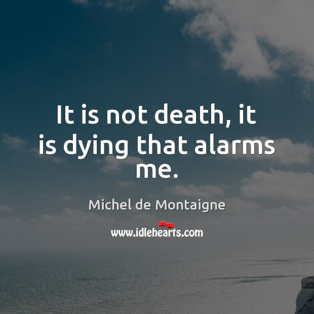 Image, It is not death, it is dying that alarms me.