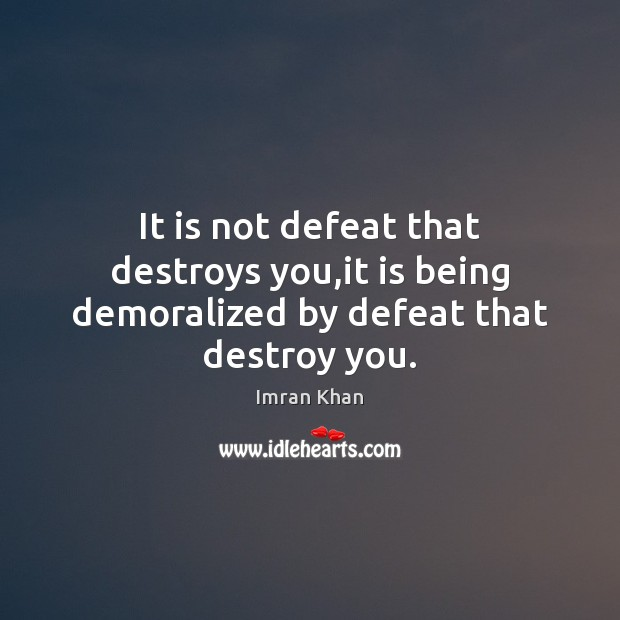It is not defeat that destroys you,it is being demoralized by defeat that destroy you. Imran Khan Picture Quote