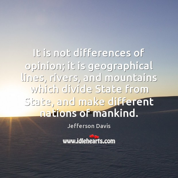 It is not differences of opinion; it is geographical lines, rivers, and Image