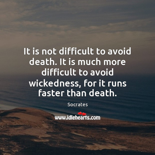 It is not difficult to avoid death. It is much more difficult Socrates Picture Quote