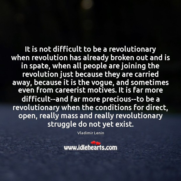 It is not difficult to be a revolutionary when revolution has already Image