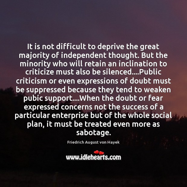 It is not difficult to deprive the great majority of independent thought. Friedrich August von Hayek Picture Quote