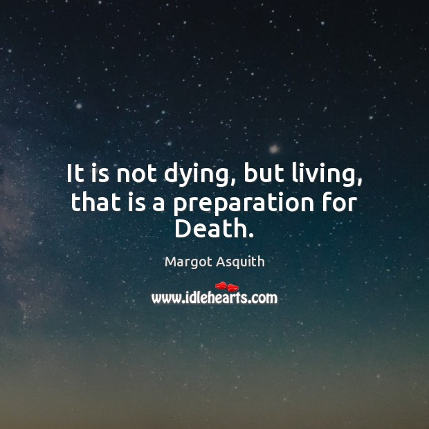It is not dying, but living, that is a preparation for Death. Image