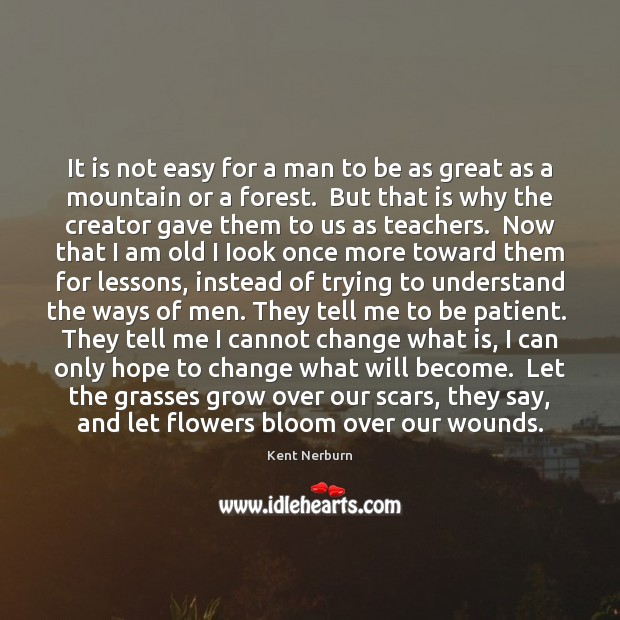 It is not easy for a man to be as great as Kent Nerburn Picture Quote