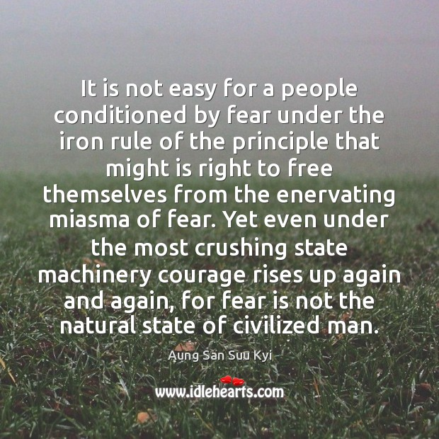It is not easy for a people conditioned by fear under the Fear Quotes Image