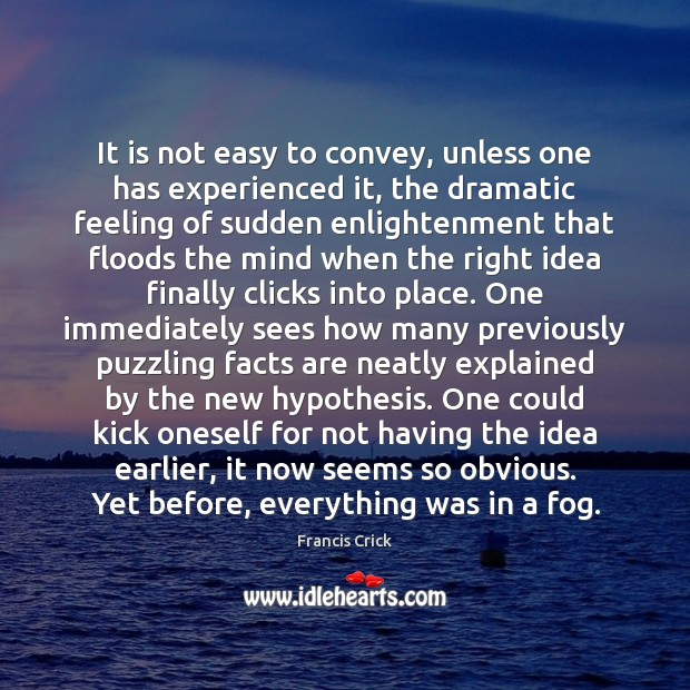 It is not easy to convey, unless one has experienced it, the Image