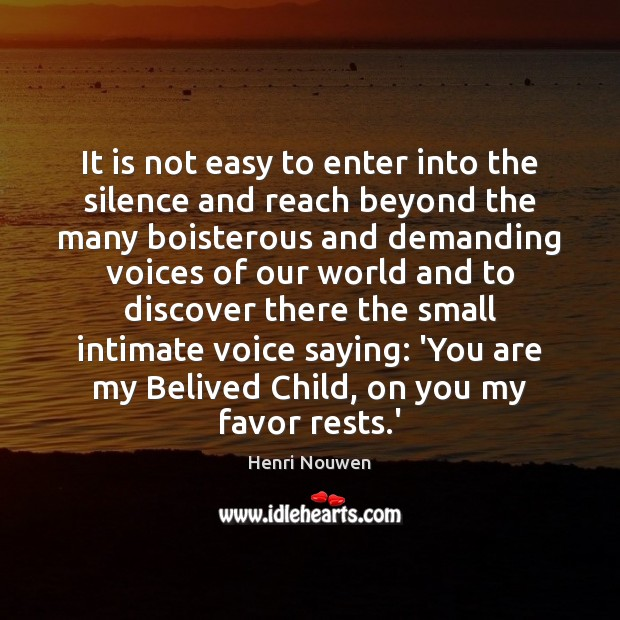 It is not easy to enter into the silence and reach beyond Henri Nouwen Picture Quote