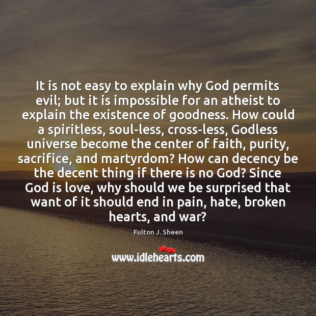 It is not easy to explain why God permits evil; but it Fulton J. Sheen Picture Quote