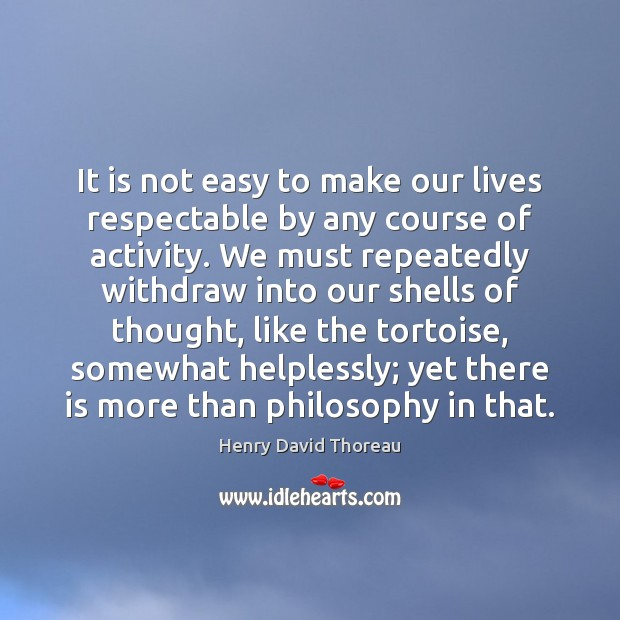 Image, Action, Activity, Any, Course, Courses, Easy, Into, Like, Lives, Make, More, Must, Our, Our Lives, Philosophical, Philosophy, Repeatedly, Respectable, Shells, Somewhat, Than, Thinking, Thought, Thoughtful, Tortoise, Tortoises, Withdraw, Yet