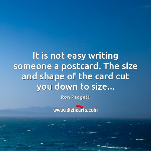It is not easy writing someone a postcard. The size and shape Image