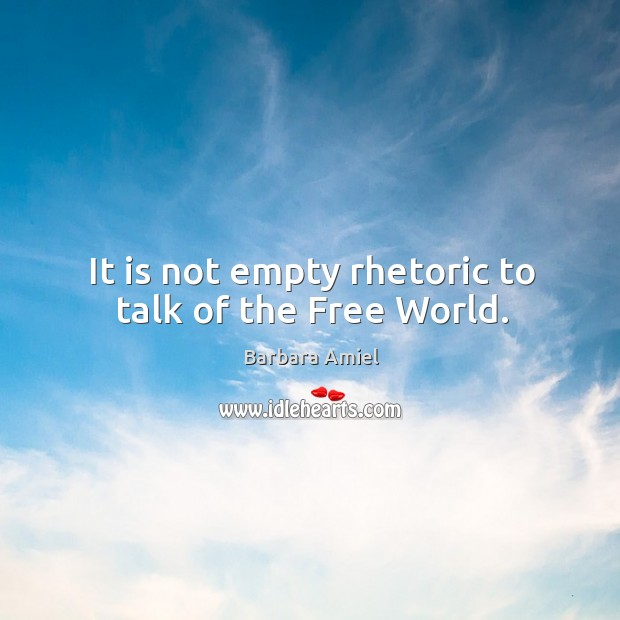 It is not empty rhetoric to talk of the free world. Barbara Amiel Picture Quote