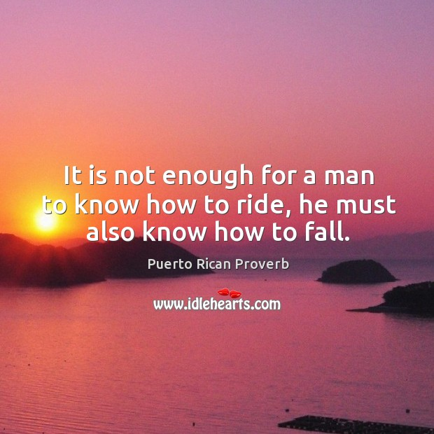 Image, It is not enough for a man to know how to ride, he must also know how to fall.