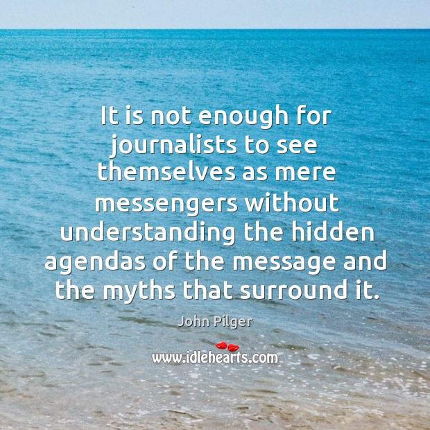 Image, It is not enough for journalists to see themselves as mere messengers