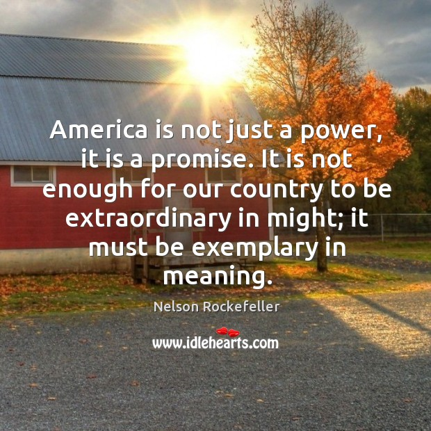 Image, It is not enough for our country to be extraordinary in might; it must be exemplary in meaning.