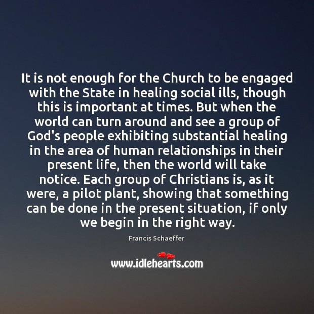 It is not enough for the Church to be engaged with the Francis Schaeffer Picture Quote