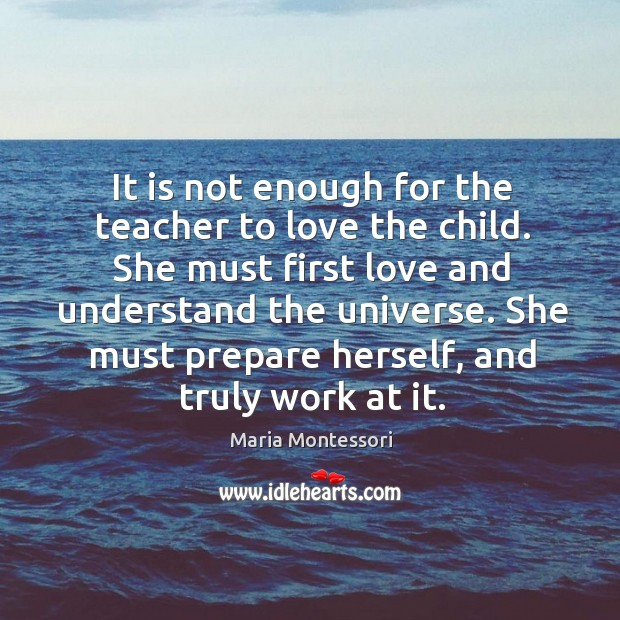 It is not enough for the teacher to love the child. She Image