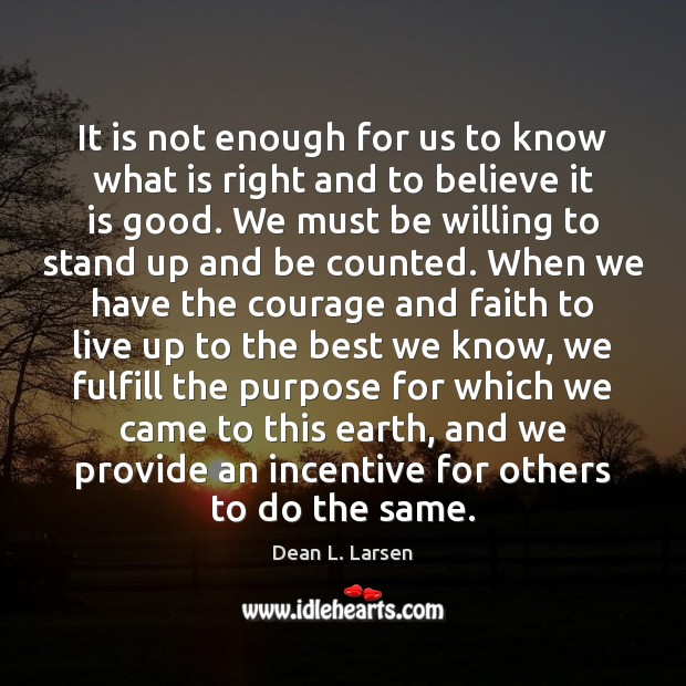 It is not enough for us to know what is right and Earth Quotes Image