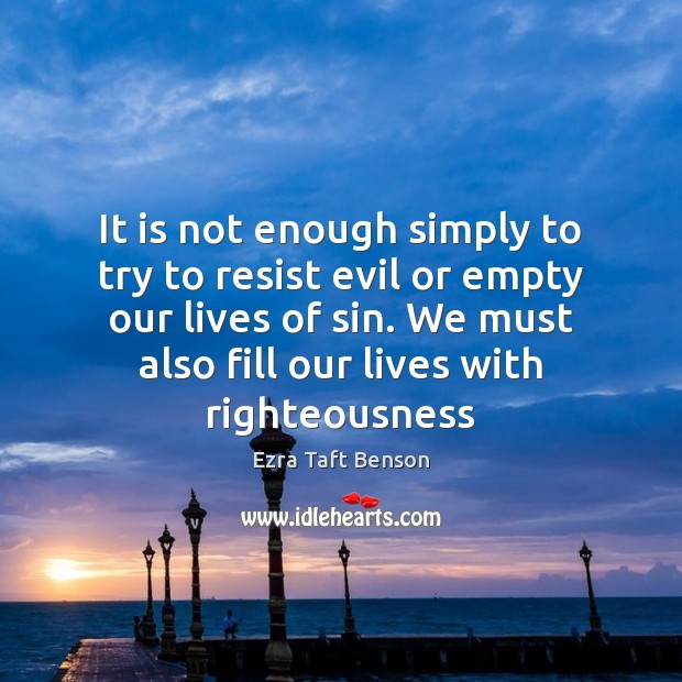 Image, It is not enough simply to try to resist evil or empty
