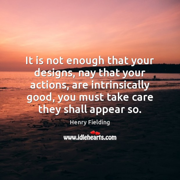 It is not enough that your designs, nay that your actions, are Image