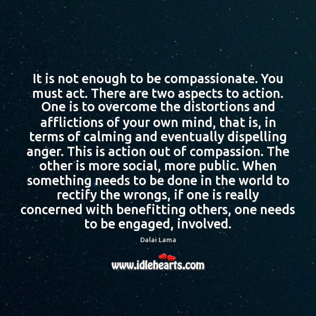 Image, It is not enough to be compassionate. You must act. There are
