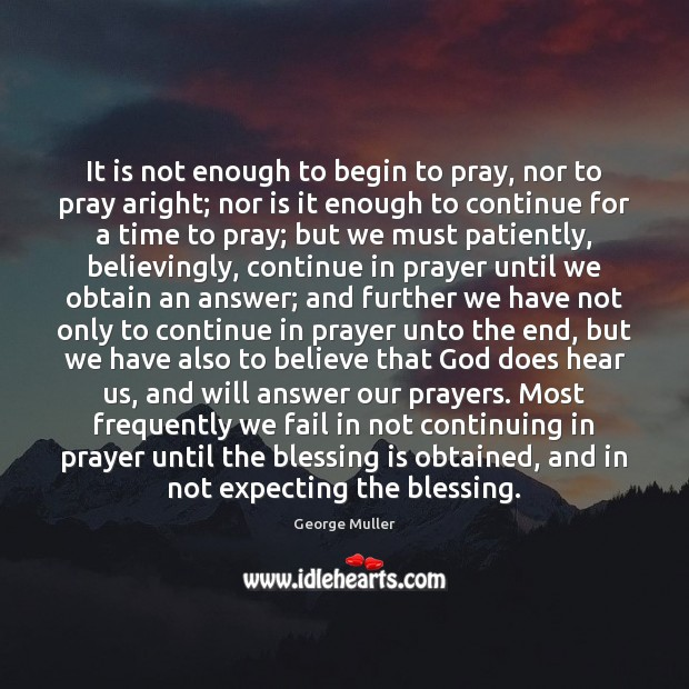 Image, It is not enough to begin to pray, nor to pray aright;
