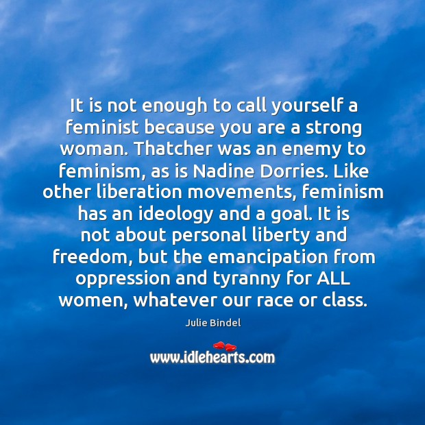 It is not enough to call yourself a feminist because you are Image