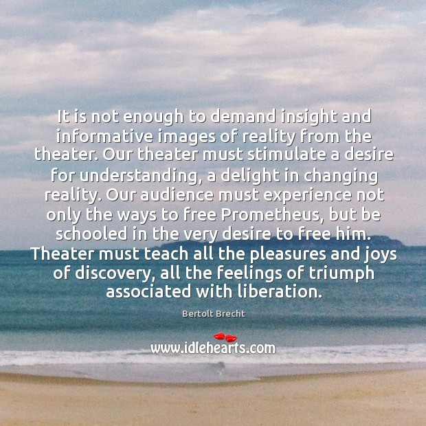 It is not enough to demand insight and informative images of reality Image