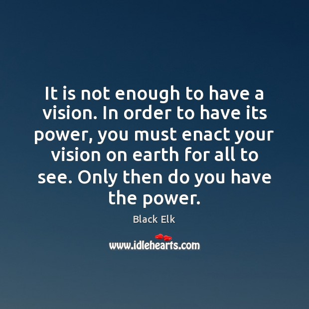 It is not enough to have a vision. In order to have Image
