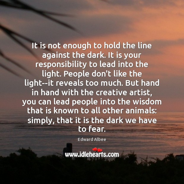 It is not enough to hold the line against the dark. It Edward Albee Picture Quote