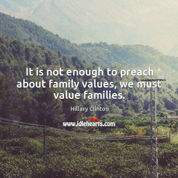 Image, It is not enough to preach about family values, we must value families.